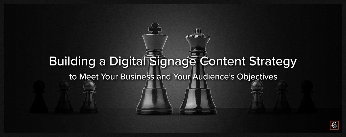 Building a Digital Signage Content Strategy to Meet Your Business and Your Audience's Objectives 2