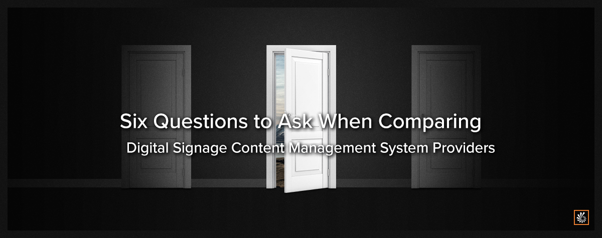 Six Questions to Ask When Comparing Digital Signage Content Management System Providers